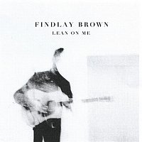 Findlay Brown – Lean on Me