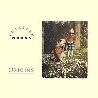 Thirteen Moons – Origins
