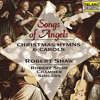 Robert Shaw, Robert Shaw Chamber Singers – Songs of Angels: Christmas Hymns & Carols