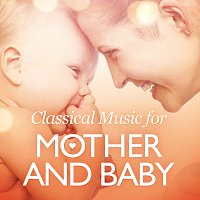 Různí interpreti – Classical Music for Mother and Baby