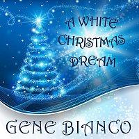 Gene Bianco – A White Christmas Dream
