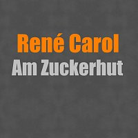 René Carol – Am Zuckerhut