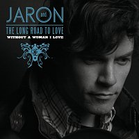 Jaron And The Long Road To Love – Without A Woman I Love