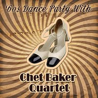 Chet Baker Quartet – '60s Dance Party With