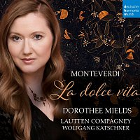 Lautten Compagney, Claudio Monteverdi, Dorothee Mields, Wolfgang Katschner – Monteverdi: La dolce vita