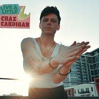 Chaz Cardigan – Live A Little