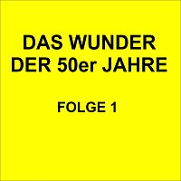 Různí interpreti – Das Wunder der 50er Jahre Folge 1