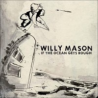 Willy Mason – If The Ocean Gets Rough