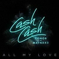 Cash Cash, Conor Maynard – All My Love (feat. Conor Maynard)
