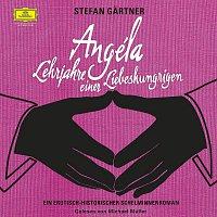 Stefan Gartner: Angéla - Lehrjahre einer Liebeshungrigen