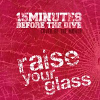 15 Minutes Before The Dive – Raise Your Glass [Cover Of The Month]