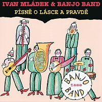 Ivan Mládek, Banjo Band Ivana Mládka – Pisne o lasce a pravde