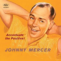 Johnny Mercer – Accentuate The Positive!