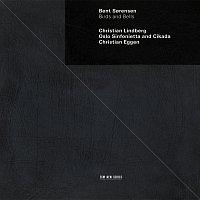 Christian Lindberg, Oslo Sinfonietta, Christian Eggen, Cikada Ensemble – Sorensen: Birds and Bells