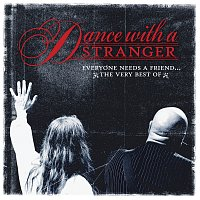 Dance With A Stranger – Everyone Needs A Friend - The Very Best Of