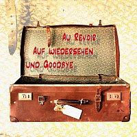 Různí interpreti – Au Revoir, Auf Wiedersehen und Goodbye