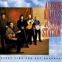 Alison Krauss & Union Station – Every Time You Say Goodbye