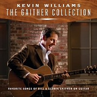 Kevin Williams – The Gaither Collection: Favorite Songs Of Bill & Gloria Gaither On Guitar