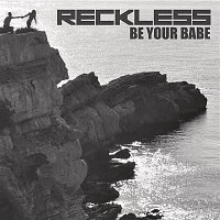 Reckless – Be Your Babe
