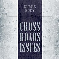 Duane Eddy – Cross Roads Issues