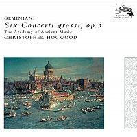 Jaap Schroder, The Academy of Ancient Music, Christopher Hogwood – Geminiani: Six Concerti grossi, Op.3