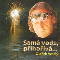 Oldřich Veselý – Samá voda, přihořívá…
