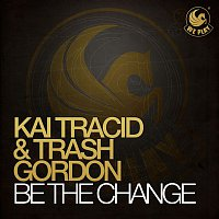 Kai Tracid & Trash Gordon – Be The Change