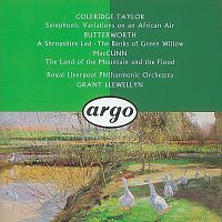 Royal Liverpool Philharmonic Orchestra, Grant Llewellyn – Butterworth: The Banks of Green Willow; A Shropshire Lad/ /McGunn: The Land of the Mountain and the Flood/Coleridge-Taylor: Symphonic Variations on an African Air &c.