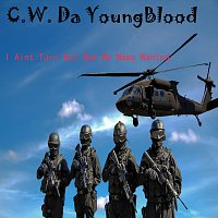 C.W. Da YoungBlood – I Aint Turn Out How My Mama Wanted