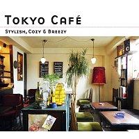 Různí interpreti – Tokyo Cafe -Stylish, Cozy & Breezy-