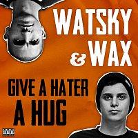 Watsky, Wax – Give A Hater A Hug