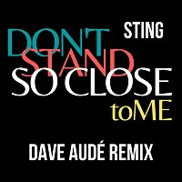 Sting, Dave Audé – Don't Stand So Close To Me [Dave Audé Remix]