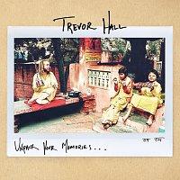 Trevor Hall – Unpack Your Memories...