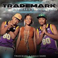 Trademark, Zinhle Ngidi – Trademark & Zinhle