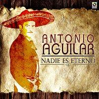 Antonio Aguilar – Nadie Es Eterno