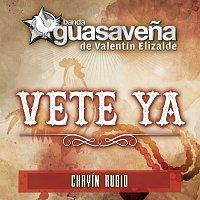 Banda Guasavena de Valentín Elizalde, Chayín Rubio – Vete Ya