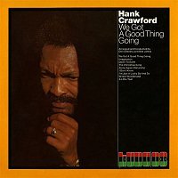 Hank Crawford – We Got a Good Thing Going