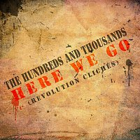 The Hundreds, Thousands – Here We Go (Revolution Cliches)