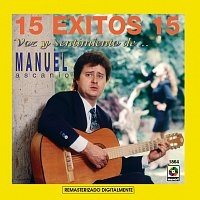 Manuel Ascanio – 15 Éxitos: Voz Y Sentimiento De Manuel Ascanio
