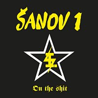 Šanov 1 – On the Shit