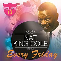 Nat King Cole – Every Friday Vol. 13