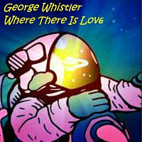 George Whistler – Where There Is Love