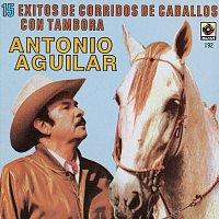 Antonio Aguilar – 15 Corridos De Caballos Con Tambora