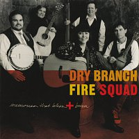Dry Branch Fire Squad – Memories That Bless And Burn