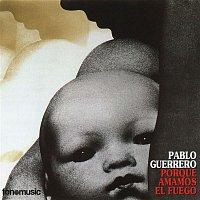 Pablo Guerrero – Porque amamos el fuego