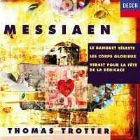 Thomas Trotter – Messiaen: Le banquet céleste; Les corps glorieux; Verset pour la fete de la dédicace