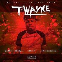 T-Wayne – Swing My Arms
