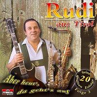 Rudi aus Tirol – Aber heut', da geht's auf