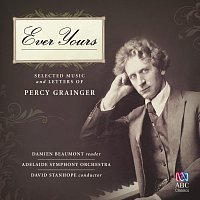 Adelaide Symphony Orchestra, David Stanhope, Damien Beaumont – Ever Yours: Selected Music And Letters Of Percy Grainger