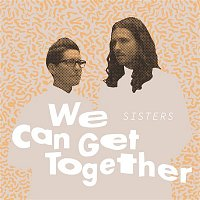 Sisters – We Can Get Together (feat. Tilson XOXO)